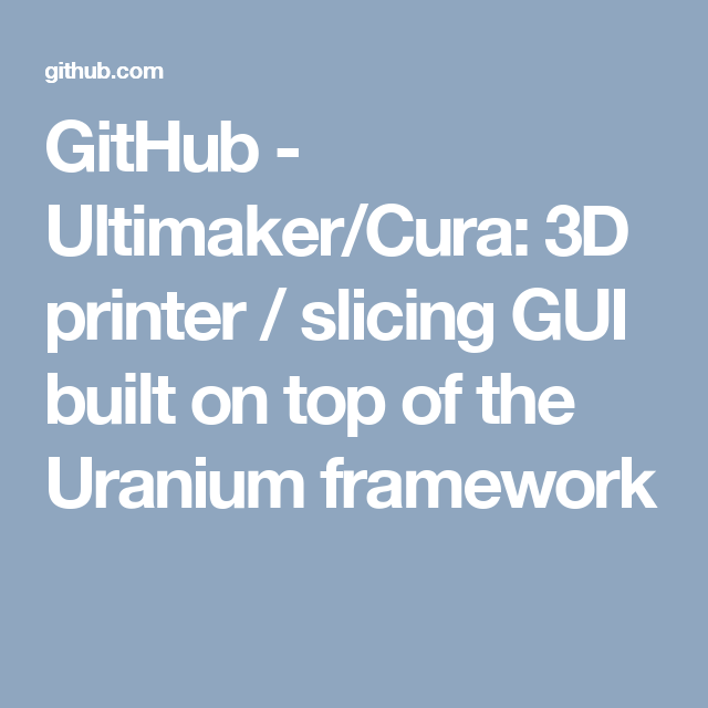 GitHub - Ultimaker/Cura: 3D printer / slicing GUI built on