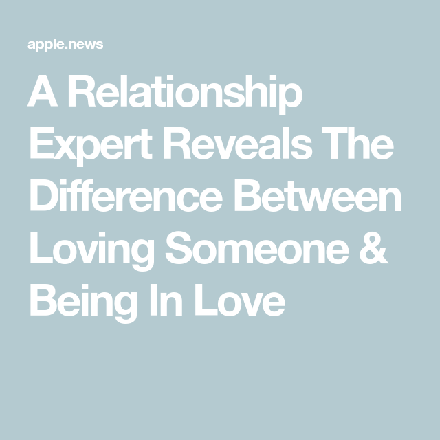3b23d119dd9 A Relationship Expert Reveals The Difference Between Loving Someone   Being  In Love Relationship Expert