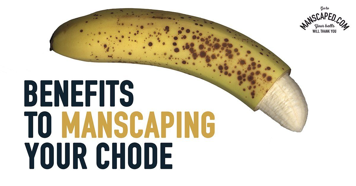 Benefits To Manscaping Your Chode Benefit Male Grooming Knowledge