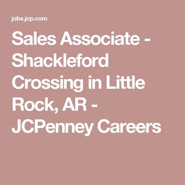 Sales Associate Shackleford Crossing In Little Rock Ar Jcpenney Careers Sales Associate Career Job