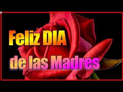 Feliz Dia De La Madre 2015 - Feliz Día De Las Madres 2015, Felicitaciones Para Las Mamás - YouTube