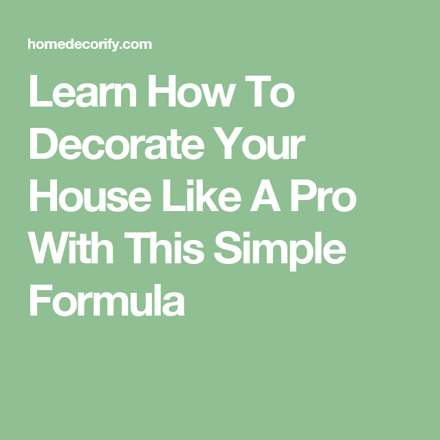 Learn How To Decorate Your House Like A Pro With This Simple Formula