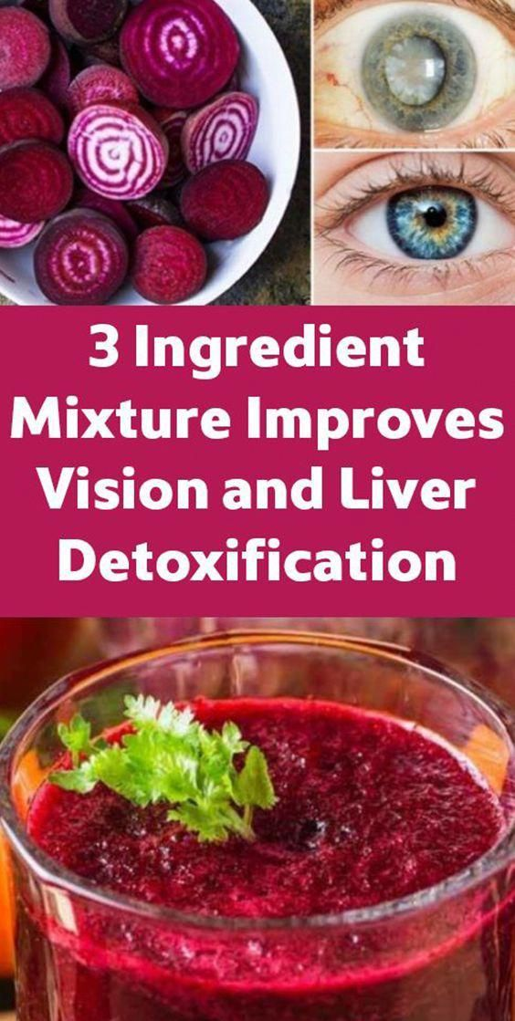 - 3-Ingredient Mixture Improves Vision And Liver Detoxification  The modern lifestyle we live nowadays involves higher exposure to toxins in the environment and stress and less time for healthy diet and enough physical activity. Over time, all this takes a toll on our health, resulting in many health problems such as heart disease, diabetes, stroke, and even cancer.The Centers for Disease Contr
