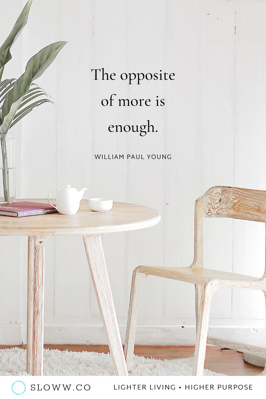 """""""The Opposite Of More Is Enough."""""""