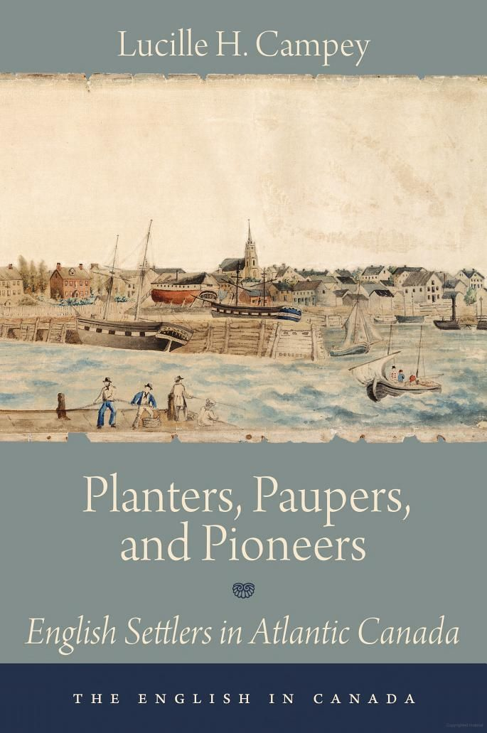 Planters, Paupers, and Pioneers: English Settlers in Atlantic Canada - Lucille H. Campey - Google Books
