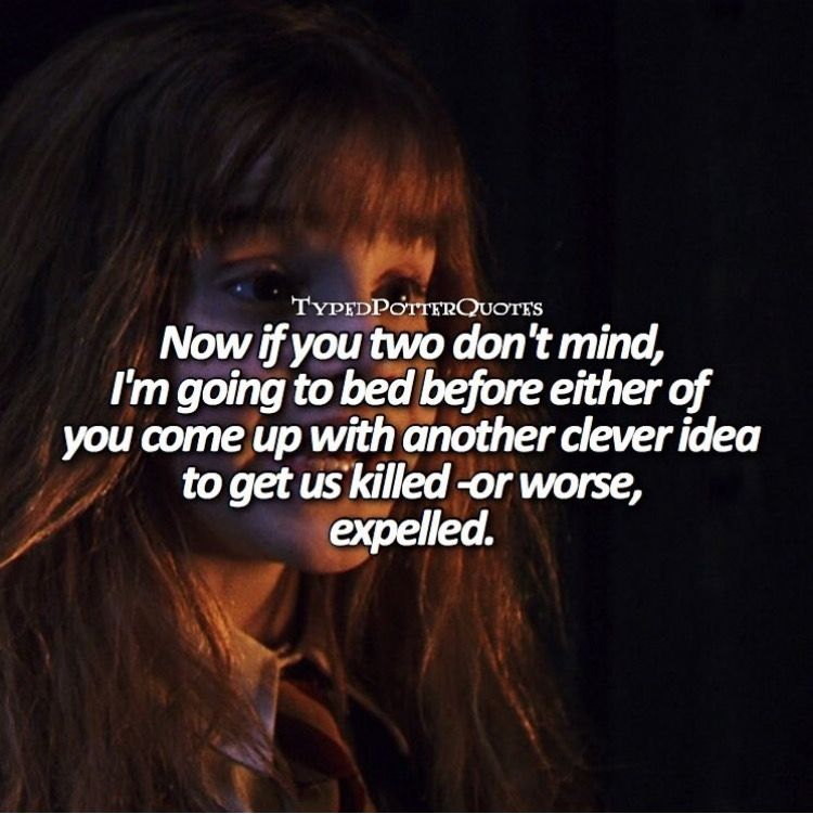 Now If You Two Don T Mind I M Going To Bed Before Either Of You Come Up With Another Clever Idea T Harry Potter Quotes Harry Potter Universal Hermione Granger