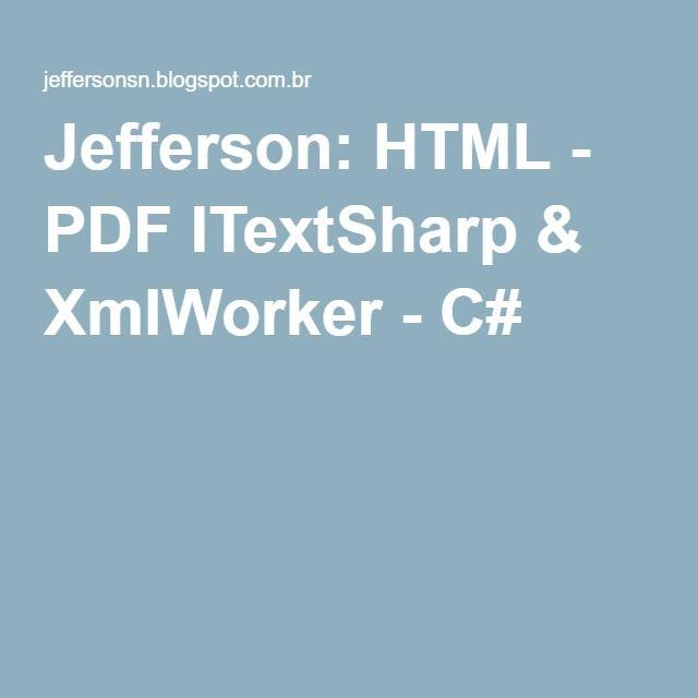 Jefferson: HTML - PDF ITextSharp & XmlWorker - C# | C# | Pdf