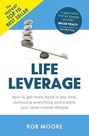 Free Life Leverage How to Get More Done in Less Time Outsource Everything  Create Your Ideal Mo