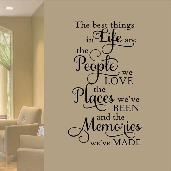 Vinyl Wall Lettering - Available in 3 sizes - The best things in Life are the People we Love the Places we've Been and the Memories we've made.