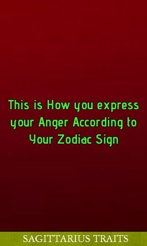 This is How you express your Anger According to Your Zodiac