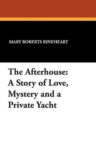 The Afterhouse: A Story of Love, Mystery and a Private Yacht, by Mary Roberts Rinehart (Paperback)