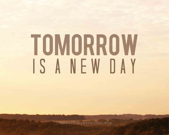 Quote About Tomorrow Being A New Day Google Search 3 Tomorrow