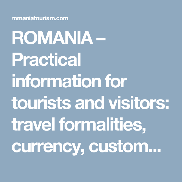 ROMANIA – Practical information for tourists and visitors: travel formalities, currency, customs, communications, travel advisory.