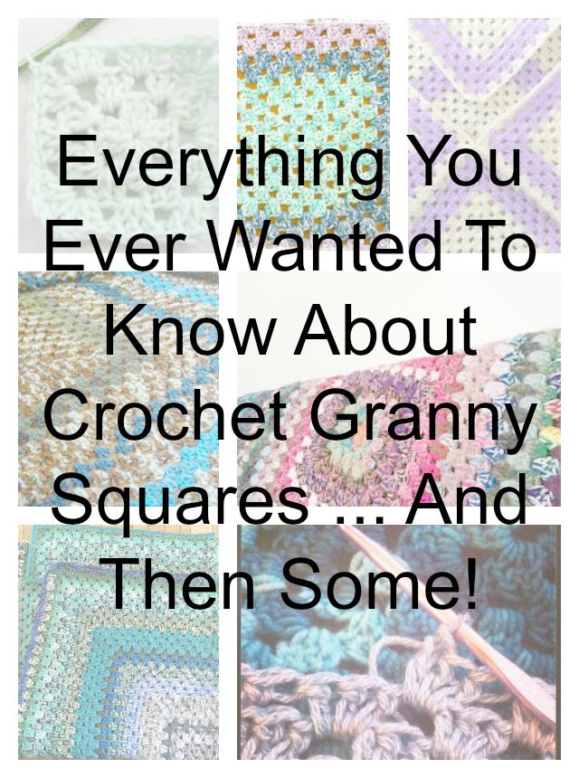 Everything You Ever Wanted to Know About Crochet Granny Squares ...