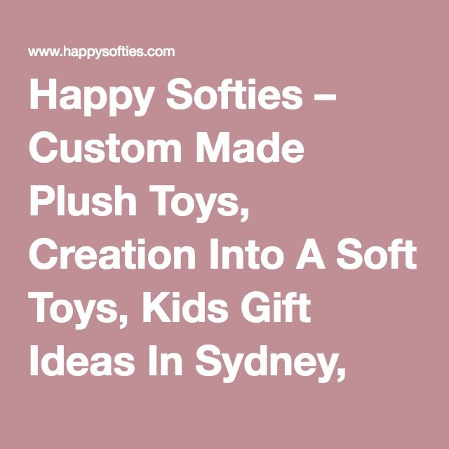 Happy Softies – Custom Made Plush Toys, Creation Into A Soft Toys, Kids Gift Ideas In Sydney, Perth, Brisbane, Melbourne in Australia