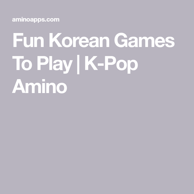 Fun Korean Games To Play K Pop Amino Games To Play Fun Games