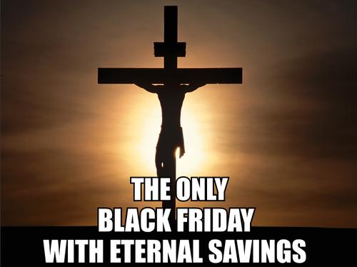 Only One Black Friday Offers Eternal Savings Catholic Memes Jesus On The Cross Jesus