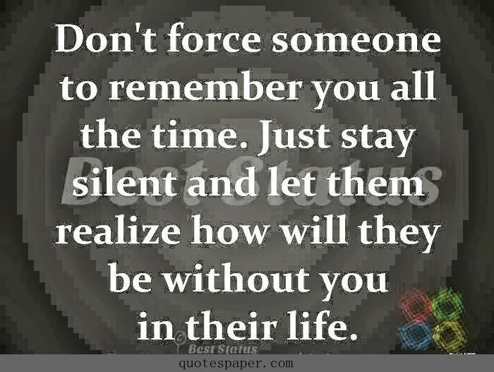 Don T Force Someone To Remember You All The Time Just