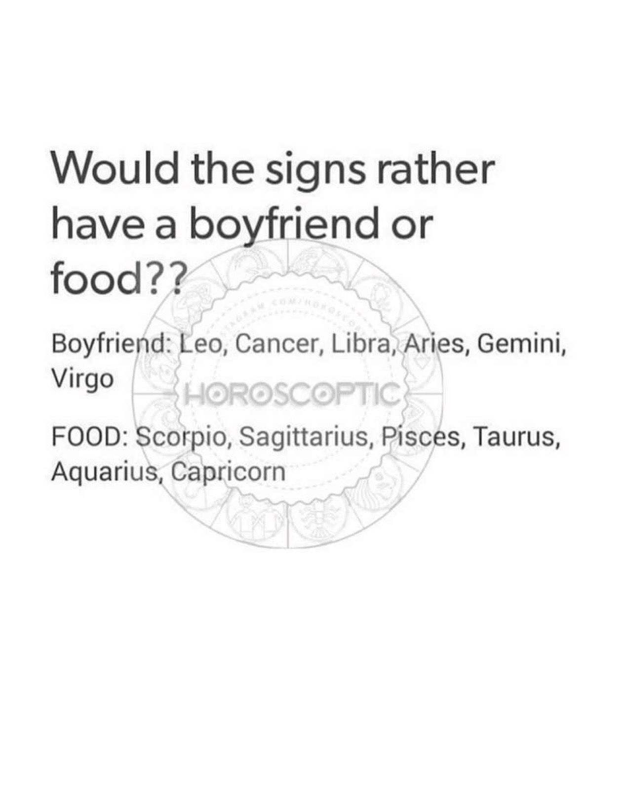 well obviously who need a bf when you have food | Zodiac