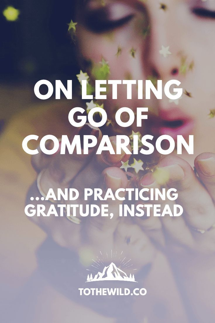 On Letting Go of Comparison and Practicing Gratitude Instead