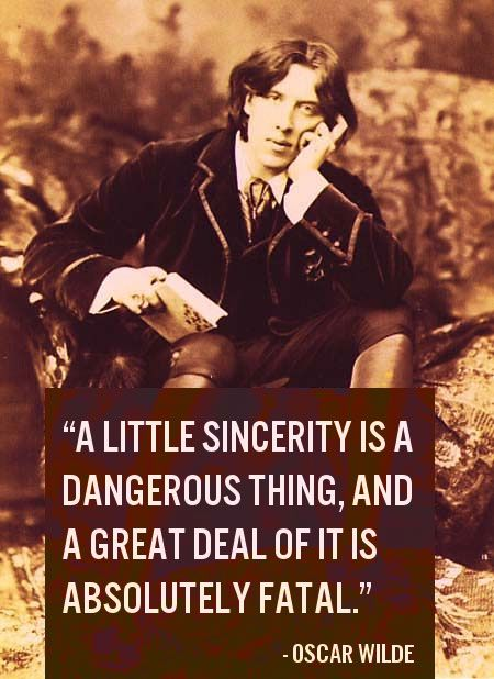 Image result for A little sincerity is a dangerous thing, and a great deal of it is absolutely fatal. toptenz.net