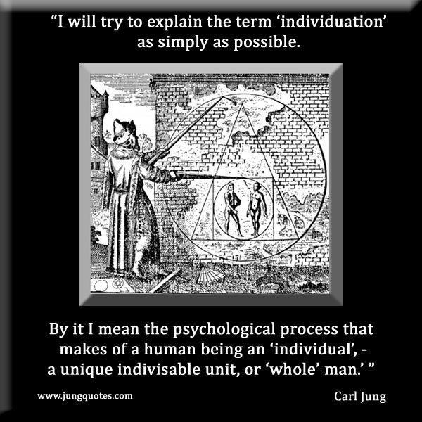 "Carl Jung: ""I will try to explain the term 'individuation' as simply as possible. By it I mean the psychological process that makes of a human being an ""individual"", - a unique indivisible unit, or 'whole' man.'"""