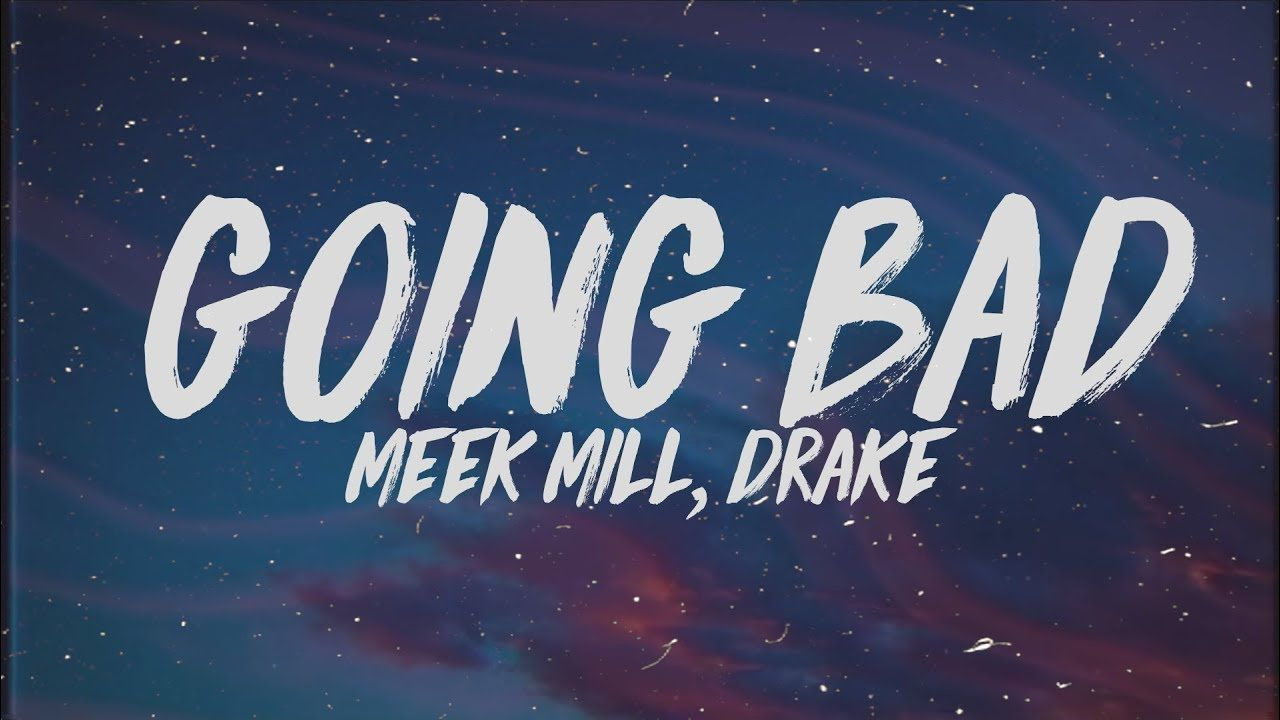 Meek Mill Drake Going Bad Lyrics Youtube Bad Things Lyrics Meek Mill Lyrics