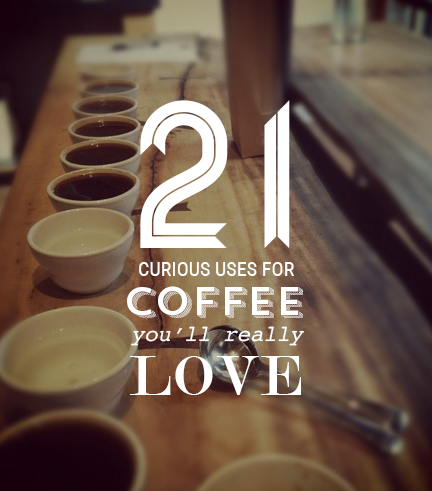http://experthometips.com/2015/06/05/21-curious-uses-for-coffee-youll-really-love/