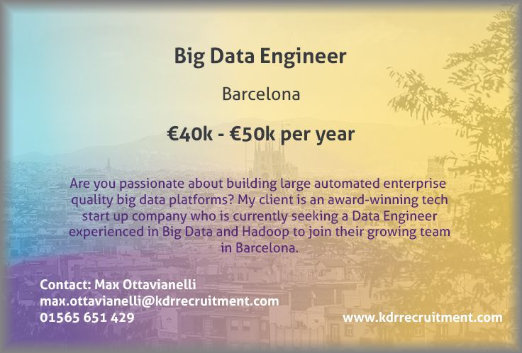 New Job: Big Data Engineer needed in Barcelona. To find out more contact Max at max.ottavianelli@kdrrecruitment.com / 01565 651 429 or apply online today!