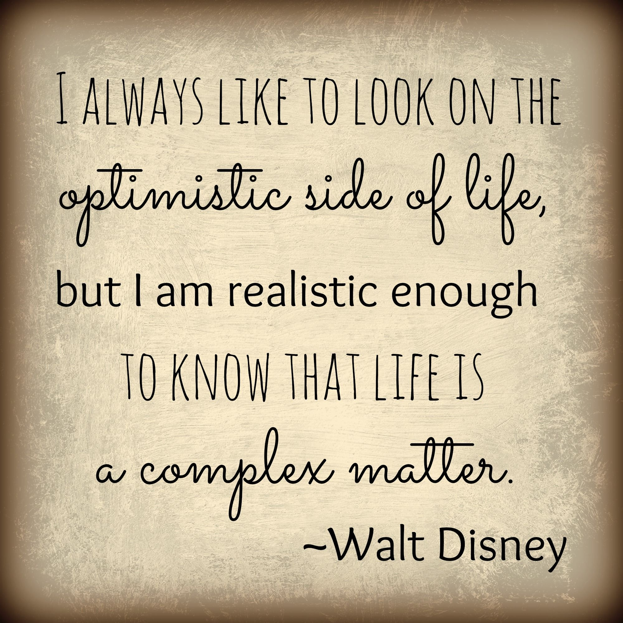 Walt Disney Quotes About Life It's Always Best To Be Positive But Some Times Life Gets A Little