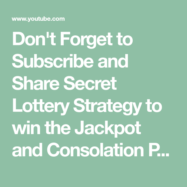 Don T Forget To Subscribe And Share Secret Lottery Strategy To Win The Jackpot And Consolation Prizes Lottery Strategy Lottery Jackpot