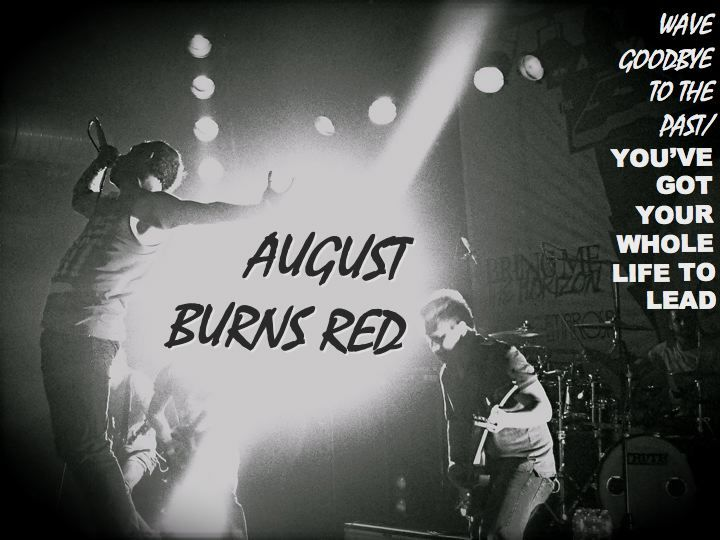 Wave goodbye to the past you've got your whole life to lead (August Burns Red)