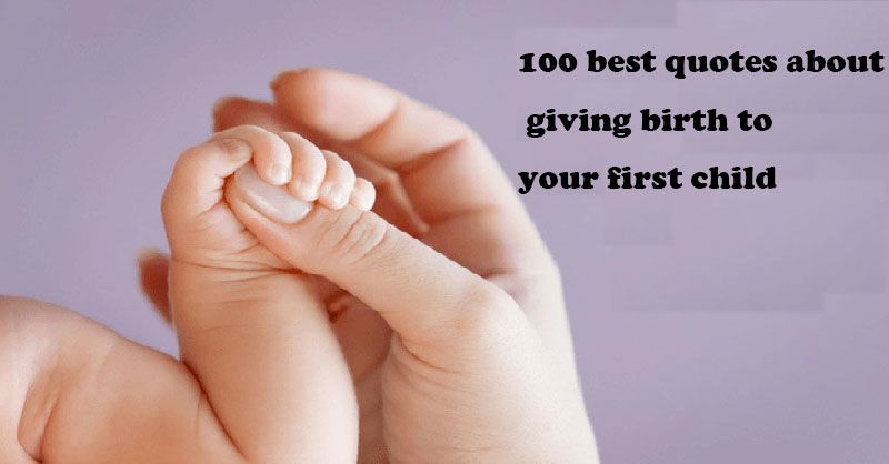 100 Best Quotes About Giving Birth To Your First Child Whyienjoy Giving Quotes Best Quotes Birth Quotes