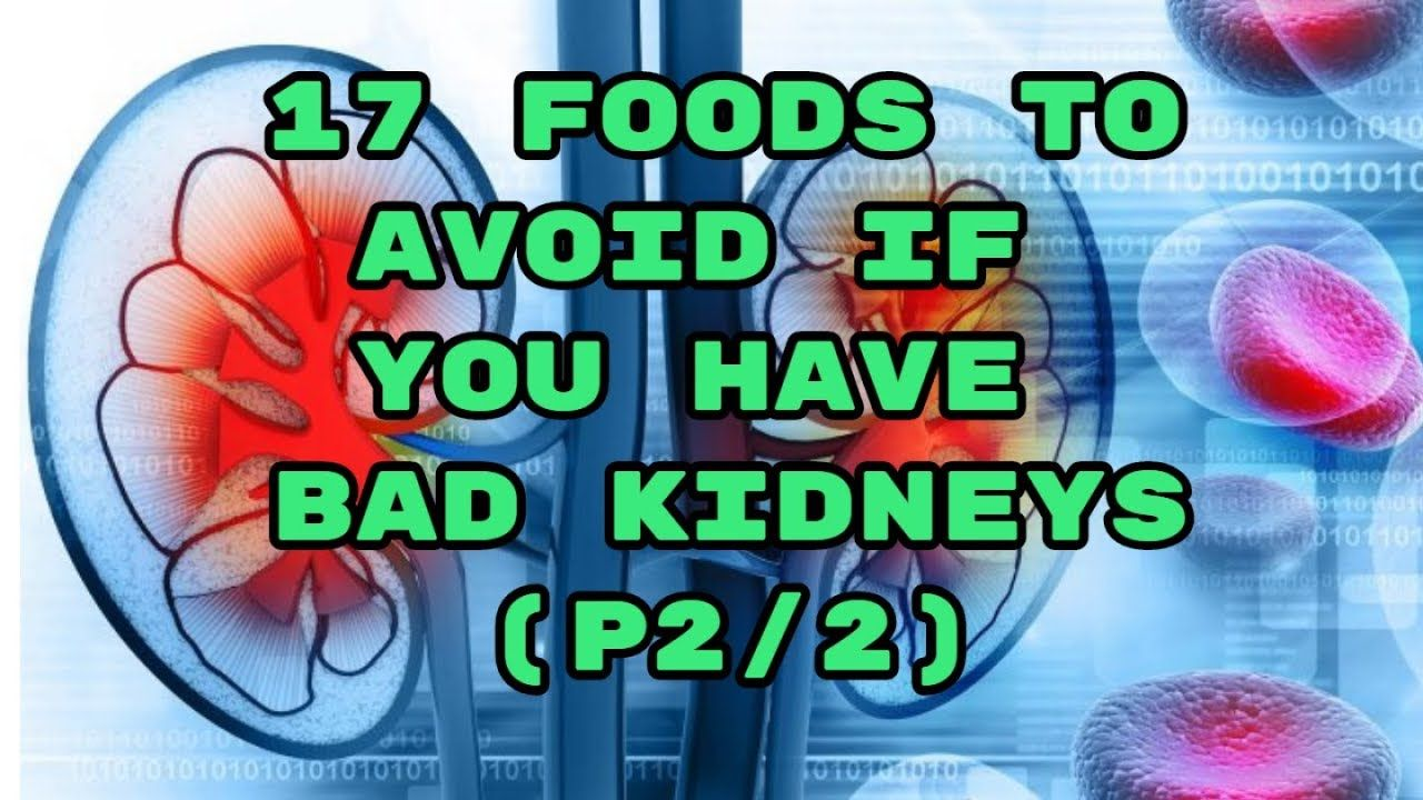 17 Foods to Avoid If You Have Bad Kidneys P2/2. Kidney