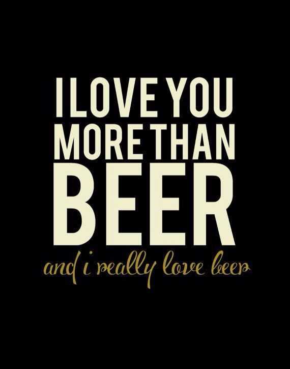 I Love You More Than Beer Beer Quotes Beer Humor Beer Quotes Funny