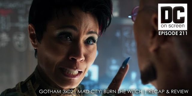 DC on SCREEN Podcast: Gotham 3x02 - Mad City: Burn the Witch   Recap & Review