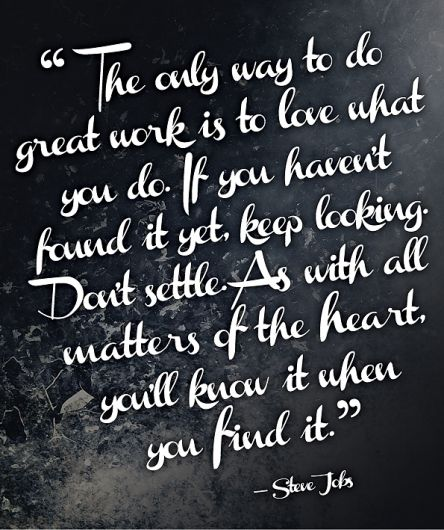 As With All Matters Of The Heart, Youu0027re Know It When You Find It. Love  This Steve Jobs Quote.