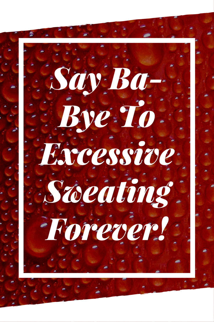 Say BaBye To Excessive Sweating Forever! Beauty That
