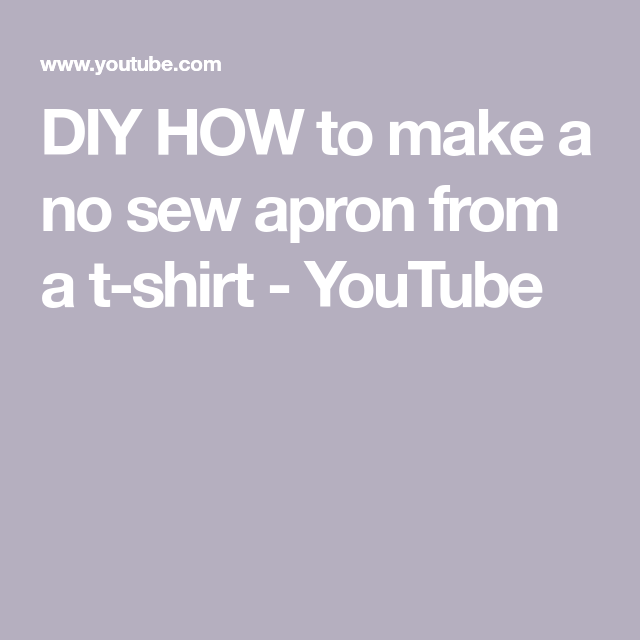 DIY HOW to make a no sew apron from a t-shirt - YouTube #nosewshirts