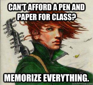 Can't afford a pen and paper for class? Memorize everything.