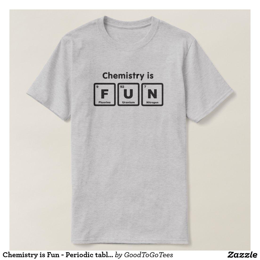 b6bbdb9ca3faa9 Chemistry is Fun - Periodic table elements T-Shirt | Zazzle.com ...