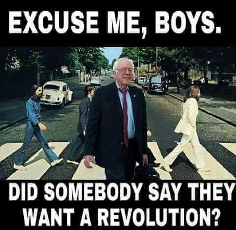 Excuse me, boys. Did somebody say they want a revolution? Bernie Sanders