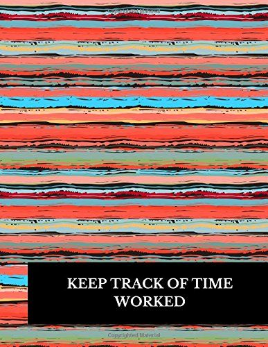 Keep Track Of Time Worked Large 8 5 Inches By 11 Inches Log Book To Track Time Activity Project Or Task Or Job Id Time Activities Activities Keep Track