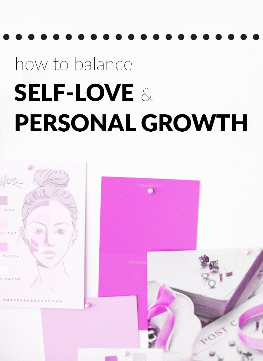 How to balance selflove and personal growth self love