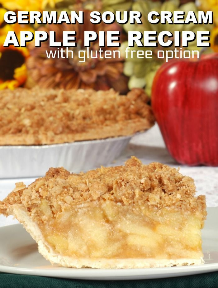 Gluten Free German Apple Pie With Sour Cream Recipe Recipe Sour Cream Recipes Dessert Recipes Easy Favorite Dessert Recipes