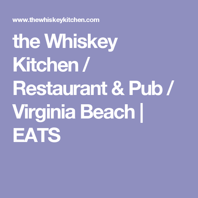 the Whiskey Kitchen / Restaurant & Pub / Virginia Beach | EATS ...