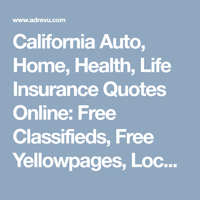 California Auto Home Health Life Insurance Quotes Online Free