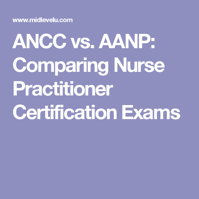 ANCC vs. AANP: Comparing Nurse Practitioner Certification Exams ...