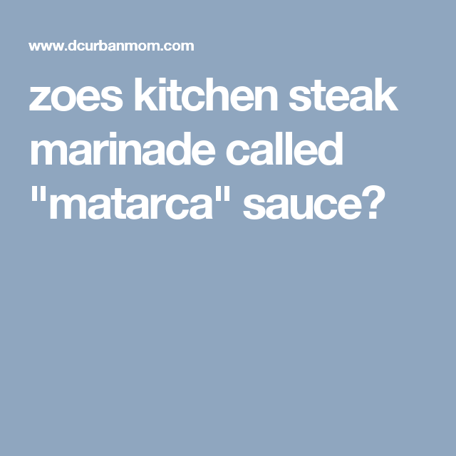 zoes kitchen steak marinade called \
