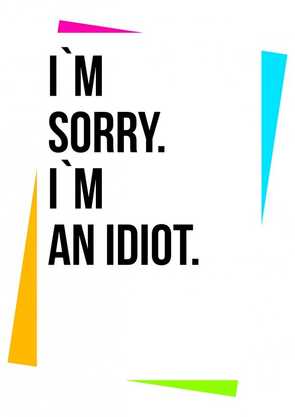 I M Sorry But I M An Idiot Neon Tut Mir Leid Karten Spruche Echte Postkarten Online Versenden Apologizing Quotes Sorry Quotes Sorry Images
